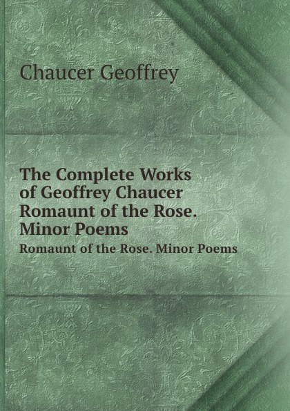 лучшая цена W.W. Skeat, Chaucer Geoffrey The Complete Works of Geoffrey Chaucer. Romaunt of the Rose. Minor Poems