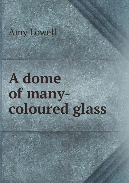 A dome of many-coloured glass
