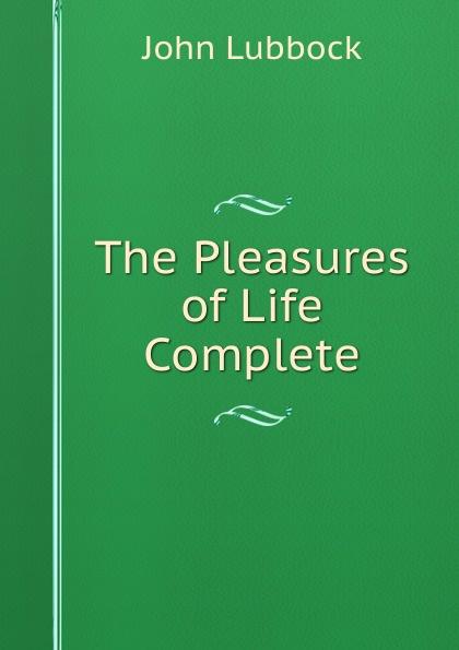 John Lubbock The Pleasures of Life Complete john lubbock the pleasures of life