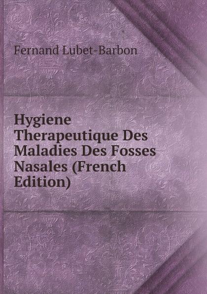 Fernand Lubet-Barbon Hygiene Therapeutique Des Maladies Des Fosses Nasales (French Edition) barbon свитер