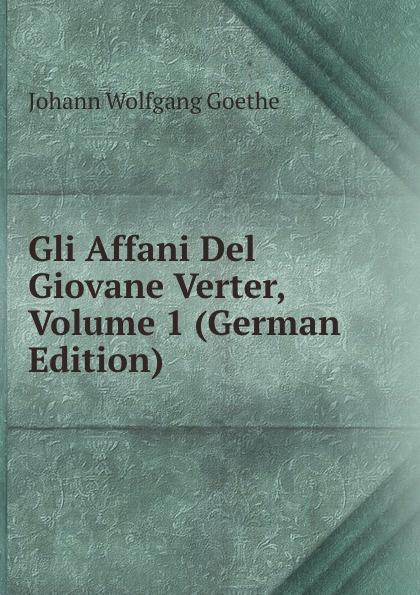 цена на И. В. Гёте Gli Affani Del Giovane Verter, Volume 1 (German Edition)