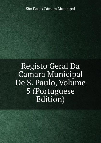все цены на São Paulo Câmara Municipal Registo Geral Da Camara Municipal De S. Paulo, Volume 5 (Portuguese Edition) онлайн