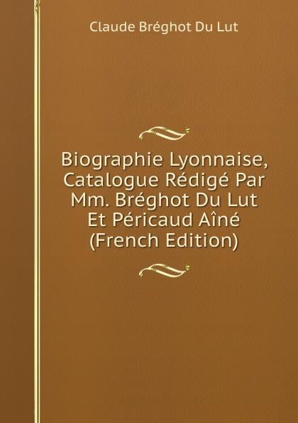 Claude Bréghot Du Lut Biographie Lyonnaise, Catalogue Redige Par Mm. Breghot Du Lut Et Pericaud Aine (French Edition) стойка под клавиши lutner lut y 85w