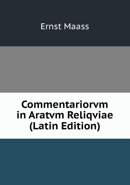 Ernst Maass Commentariorvm in Aratvm Reliqviae (Latin Edition) ernst maass commentariorvm in aratvm reliqviae