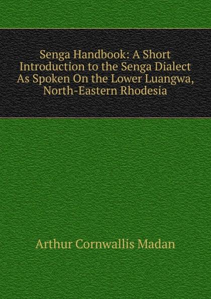 Senga Handbook:  A Short Introduction to the Senga Dialect As Spoken On the Lower Luangwa, North-Eastern Rhodesia Редкие, забытые и малоизвестные книги, изданные с петровских времен...