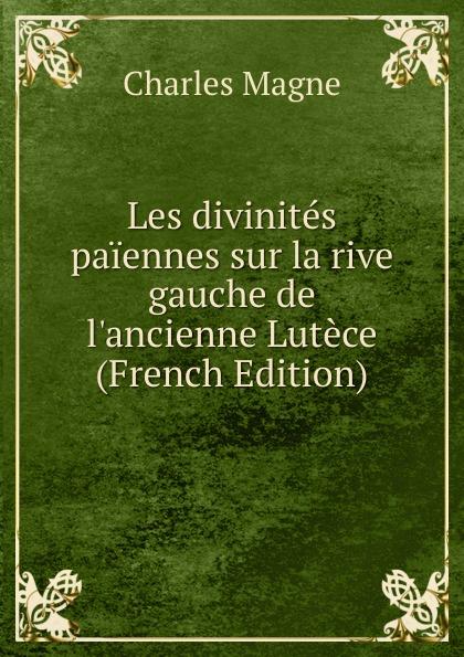 Les divinites paiennes sur la rive gauche de l. ancienne Lutece (French Edition) Эта книга — репринт оригинального издания, созданный на основе...