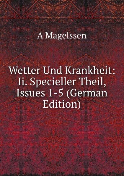 Wetter Und Krankheit:  Ii.  Specieller Theil, Issues 1-5 (German Edition) Эта книга — репринт оригинального издания, созданный на основе...