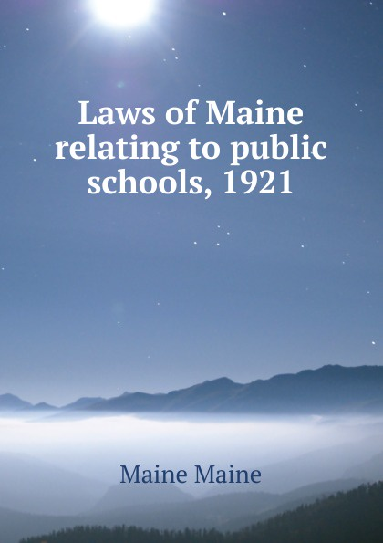 Фото - Maine Maine Laws of Maine relating to public schools, 1921 moon maine