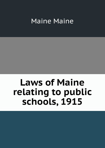 Фото - Maine Maine Laws of Maine relating to public schools, 1915 moon maine