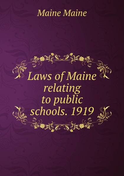 Фото - Maine Maine Laws of Maine relating to public schools. 1919 moon maine