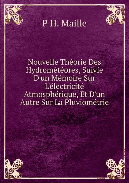 Nouvelle Theorie Des Hydrometeores, Suivie D.un Memoire Sur L.electricite Atmospherique, Et D.un Autre Sur La Pluviometrie