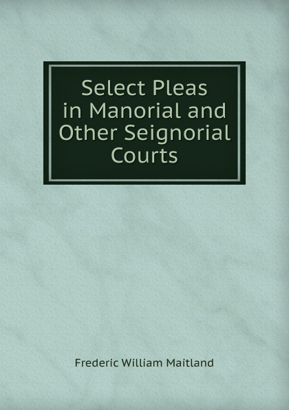 цены на Maitland Frederic William Select Pleas in Manorial and Other Seignorial Courts  в интернет-магазинах
