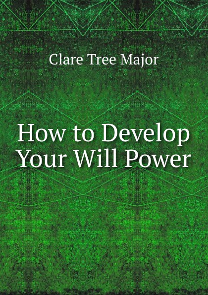 Clare Tree Major How to Develop Your Will Power