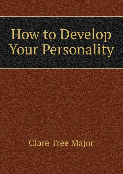 Clare Tree Major How to Develop Your Personality