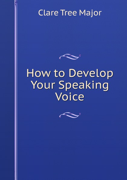 Clare Tree Major How to Develop Your Speaking Voice