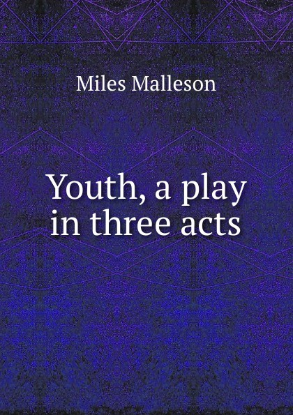 Miles Malleson Youth, a play in three acts e a bennett milestones a play in three acts