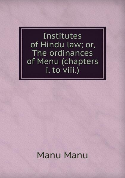 Manu Manu Institutes of Hindu law; or, The ordinances of Menu (chapters i. to viii.) manu payet sausheim