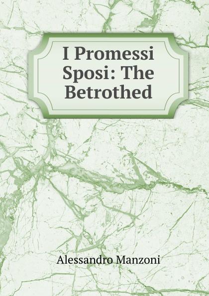 Alessandro Manzoni I Promessi Sposi: The Betrothed alessandro manzoni i promessi sposi the betrothed volume i