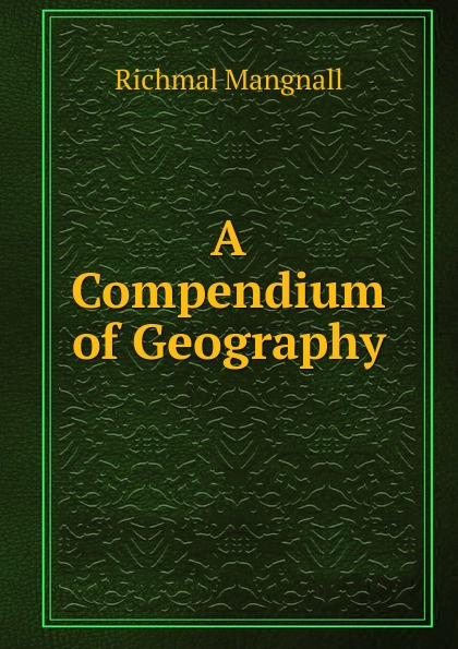 Richmal Mangnall A Compendium of Geography richmal mangnall historical and miscellaneous questions