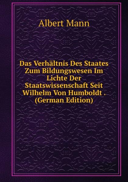 Das Verhaltnis Des Staates Zum Bildungswesen Im Lichte Der Staatswissenschaft Seit Wilhelm Von Humboldt .  (German Edition) Эта книга — репринт оригинального издания, созданный на основе...