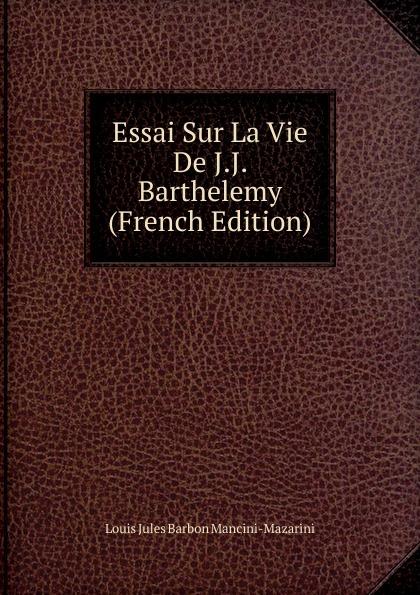 Louis Jules Barbon Mancini-Mazarini Essai Sur La Vie De J.J. Barthelemy (French Edition) barbon свитер