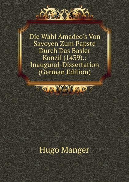 Die Wahl Amadeo. s Von Savoyen Zum Papste Durch Das Basler Konzil (1439). :  Inaugural-Dissertation (German Edition) Эта книга — репринт оригинального издания, созданный на основе...