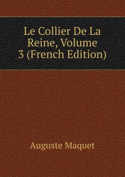 Auguste Maquet Le Collier De La Reine, Volume 3 (French Edition) александр дюма le collier de la reine french edition