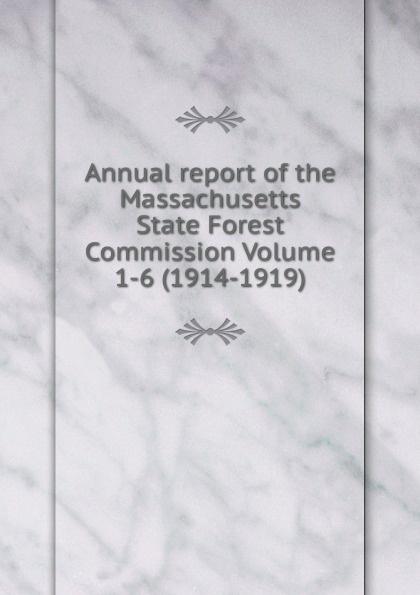 Annual report of the Massachusetts State Forest Commission Volume 1-6 (1914-1919) Редкие, забытые и малоизвестные книги, изданные с петровских времен...