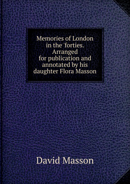 лучшая цена Masson David Memories of London in the .forties. Arranged for publication and annotated by his daughter Flora Masson