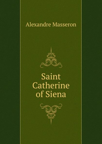 Saint Catherine of Siena Эта книга — репринт оригинального издания, созданный на основе...