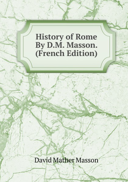 лучшая цена David Mather Masson History of Rome By D.M. Masson. (French Edition)