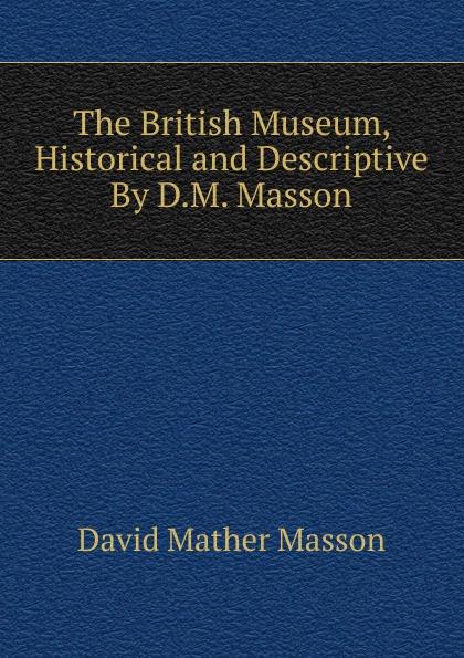 лучшая цена David Mather Masson The British Museum, Historical and Descriptive By D.M. Masson.