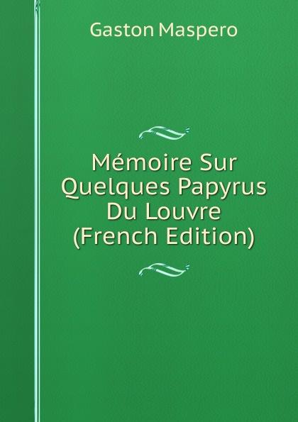 Gaston Maspero Memoire Sur Quelques Papyrus Du Louvre (French Edition) maspero gaston guide du visiteur musee de boulaq french edition