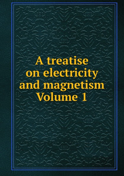где купить A treatise on electricity and magnetism Volume 1 дешево