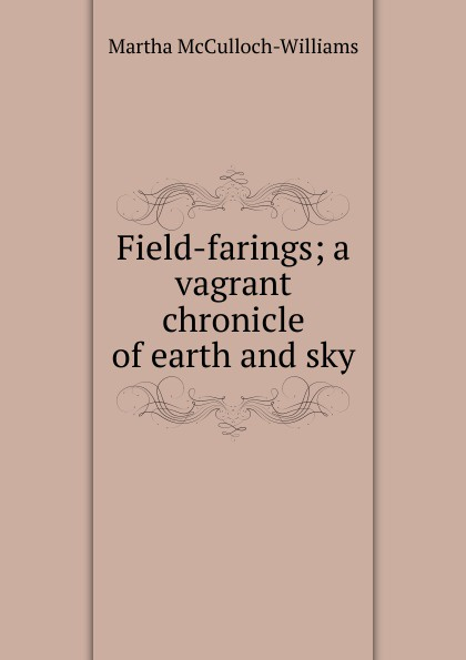 Field-farings; a vagrant chronicle of earth and sky