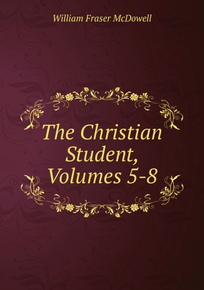 The Christian Student, Volumes 5-8