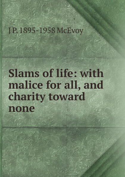 J P. 1895-1958 McEvoy Slams of life: with malice for all, and charity toward none