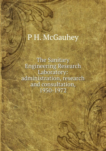 The Sanitary Engineering Research Laboratory: administration, research and consultation, 1950-1972