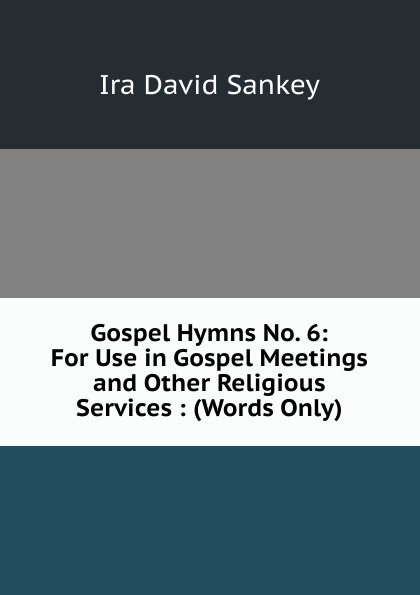 Ira David Sankey Gospel Hymns No. 6: For Use in Gospel Meetings and Other Religious Services : (Words Only) цена