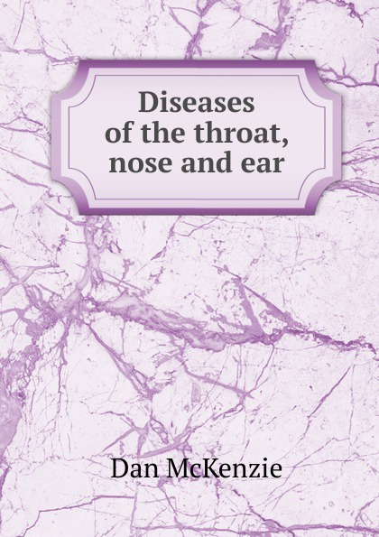 Фото - Dan McKenzie Diseases of the throat, nose and ear ludman harold s abc of ear nose and throat