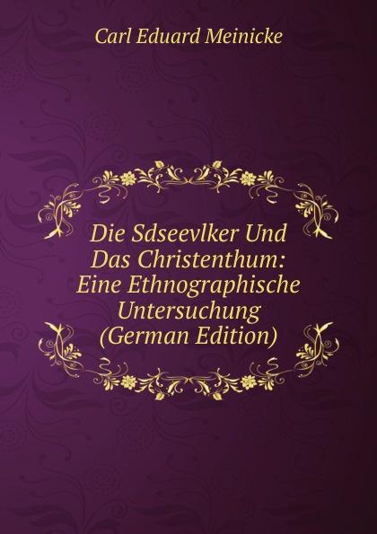 Carl Eduard Meinicke Die Sdseevlker Und Das Christenthum: Eine Ethnographische Untersuchung (German Edition) carl eduard meinicke die inseln des stillen ozeans