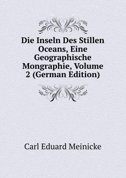 Carl Eduard Meinicke Die Inseln Des Stillen Oceans, Eine Geographische Mongraphie, Volume 2 (German Edition) carl eduard meinicke die inseln des stillen ozeans