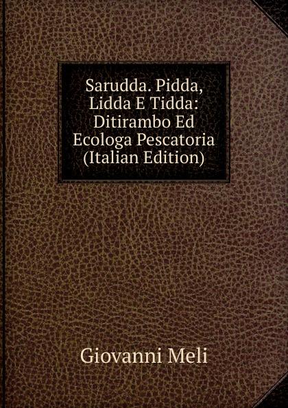 Giovanni Meli Sarudda. Pidda, Lidda E Tidda: Ditirambo Ed Ecologa Pescatoria (Italian Edition) giovanni meli massime e giudizi italian edition