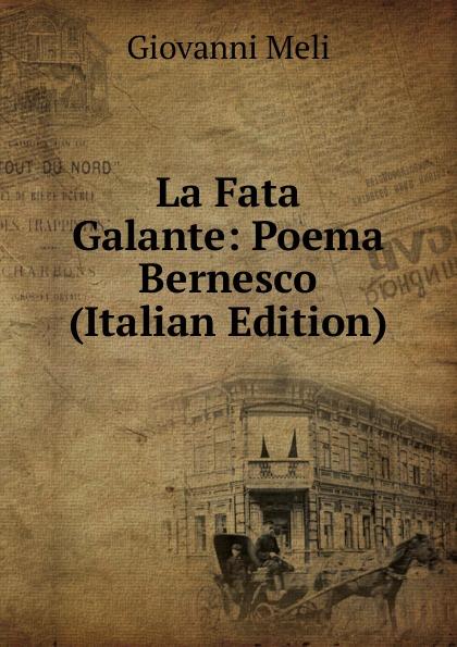 Giovanni Meli La Fata Galante: Poema Bernesco (Italian Edition) giovanni meli massime e giudizi italian edition