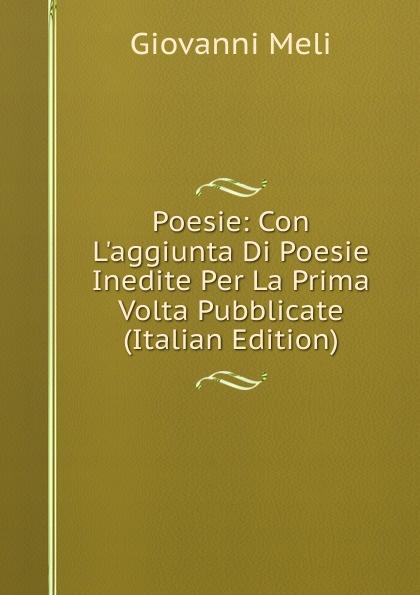 Giovanni Meli Poesie: Con L.aggiunta Di Poesie Inedite Per La Prima Volta Pubblicate (Italian Edition) meli giovanni poesi siciliane italian edition