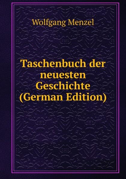 Menzel Wolfgang Taschenbuch der neuesten Geschichte (German Edition) menzel wolfgang denkwurdigkeiten hrsg von k menzel german edition