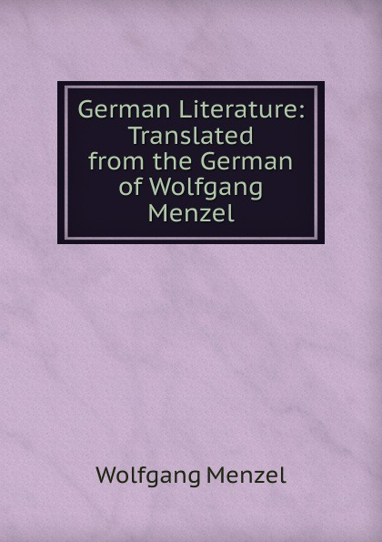 Menzel Wolfgang German Literature: Translated from the German of Wolfgang Menzel menzel wolfgang german literature translated from the german of wolfgang menzel