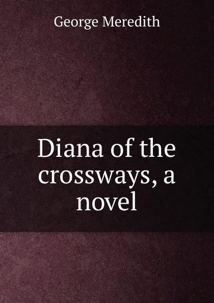 цена George Meredith Diana of the crossways, a novel в интернет-магазинах