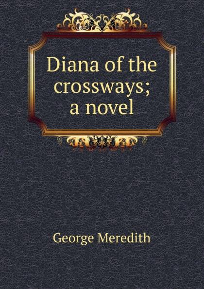 цена George Meredith Diana of the crossways; a novel в интернет-магазинах