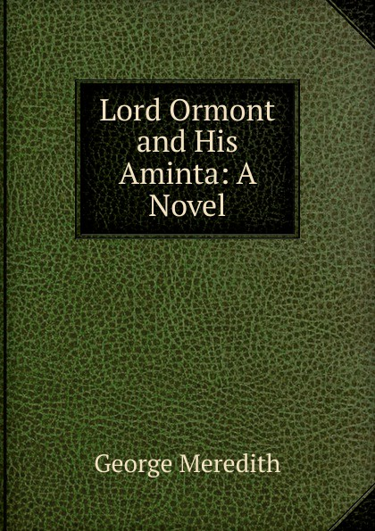 George Meredith Lord Ormont and His Aminta: A Novel george meredith lord ormont and his aminta complete